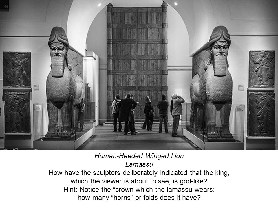 Human-Headed Winged Lion Lamassu How have the sculptors deliberately indicated that the king, which the viewer is about to see, is god-like? Hint: Not