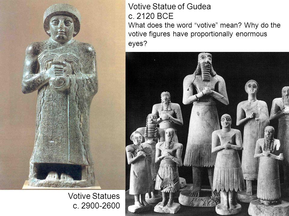 "Votive Statue of Gudea c. 2120 BCE What does the word ""votive"" mean? Why do the votive figures have proportionally enormous eyes? Votive Statues c. 29"