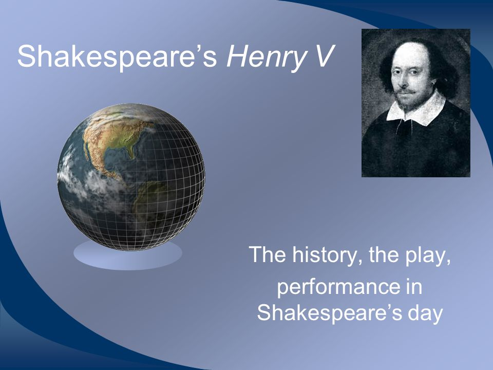 Henry V of England and France Reigned 1413-1422 Shakespeare's play: 1599 Lancastrian branch of Plantagenet dynasty; Wars of the Roses over English succession - Lancaster v.