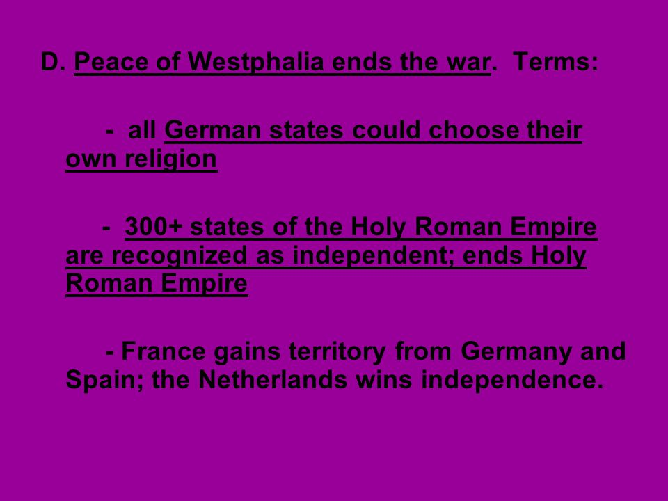 D.Peace of Westphalia ends the war.