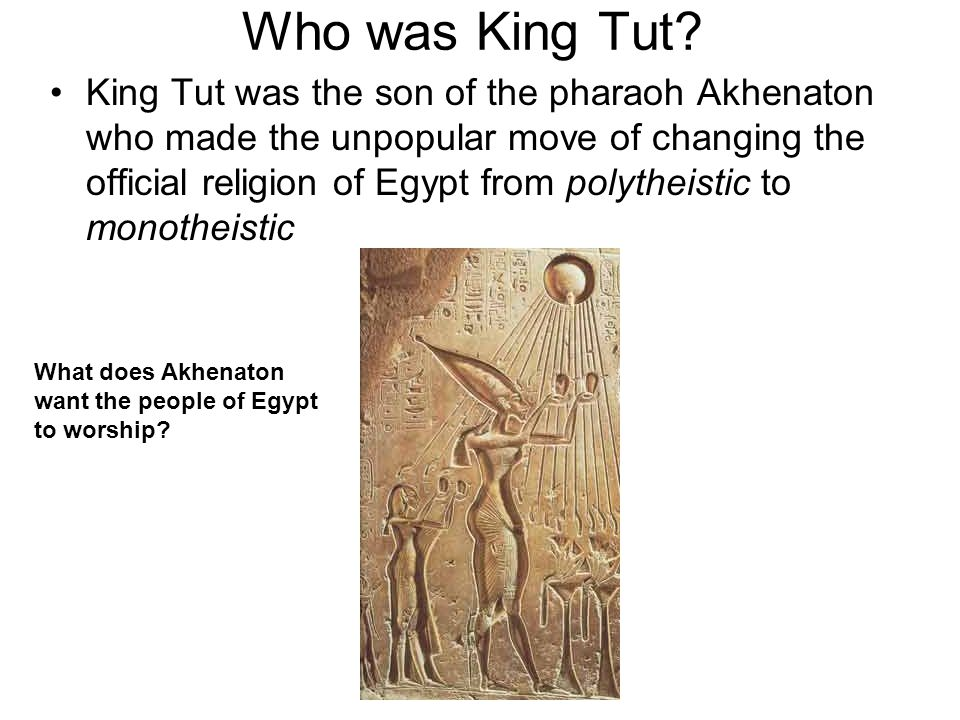 Who was King Tut.