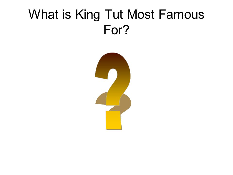 What is King Tut Most Famous For