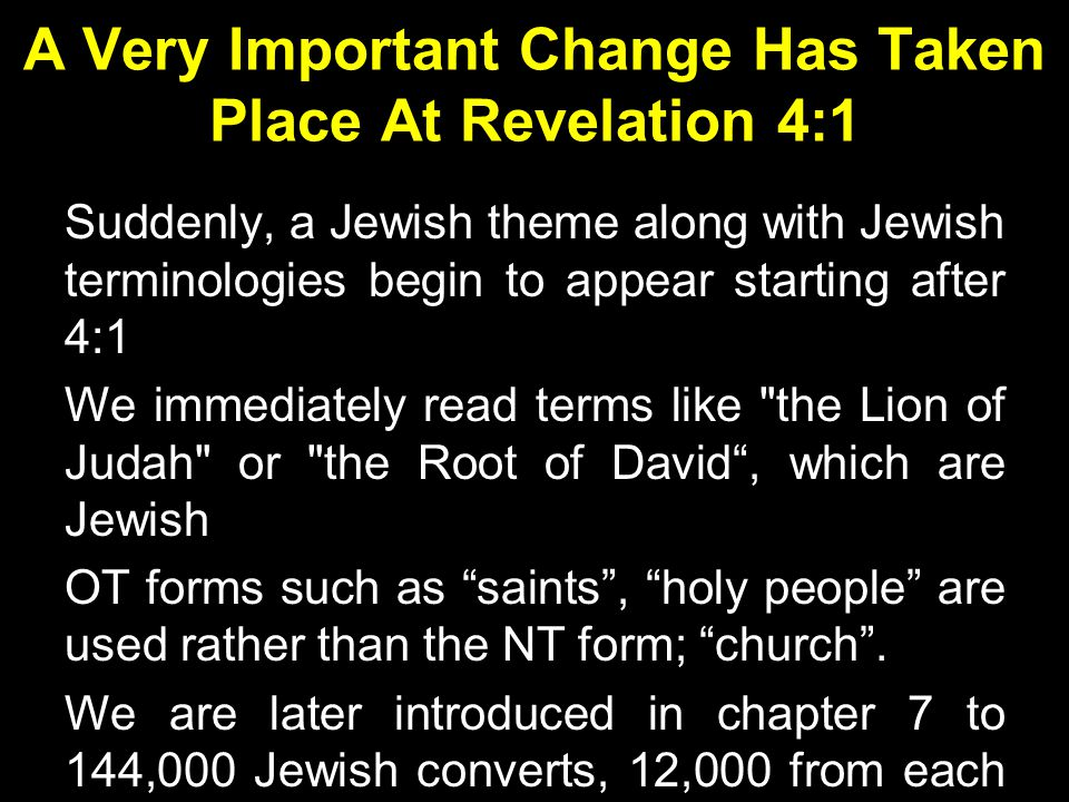 A Very Important Change Has Taken Place At Revelation 4:1 Suddenly, a Jewish theme along with Jewish terminologies begin to appear starting after 4:1
