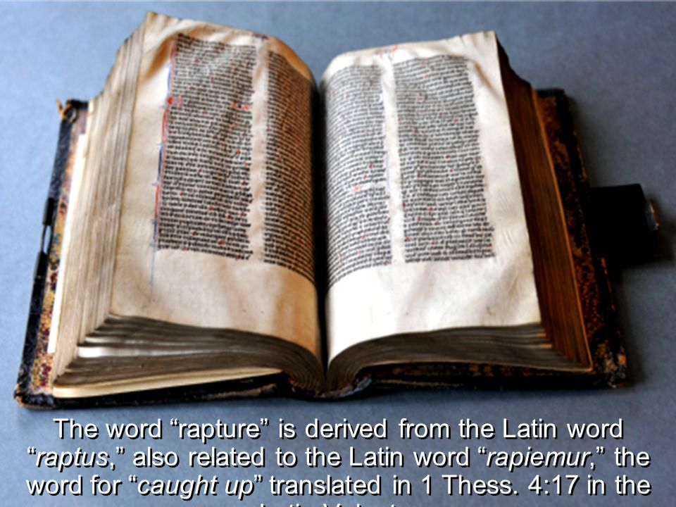 The word rapture is derived from the Latin word raptus, also related to the Latin word rapiemur, the word for caught up translated in 1 Thess.