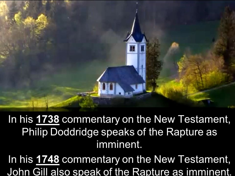 In his 1738 commentary on the New Testament, Philip Doddridge speaks of the Rapture as imminent.