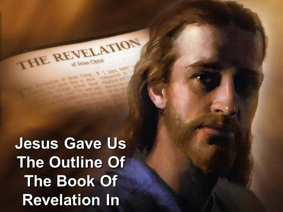 Jesus Gave Us The Outline Of The Book Of Revelation In Revelation 1:19