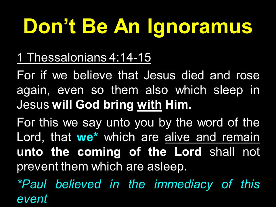 Don't Be An Ignoramus 1 Thessalonians 4:14-15 For if we believe that Jesus died and rose again, even so them also which sleep in Jesus will God bring with Him.