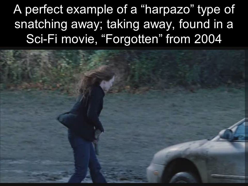 A perfect example of a harpazo type of snatching away; taking away, found in a Sci-Fi movie, Forgotten from 2004