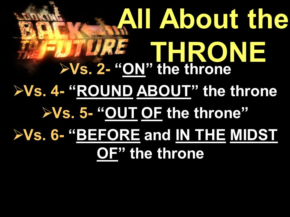  Vs. 2- ON the throne  Vs. 4- ROUND ABOUT the throne  Vs.