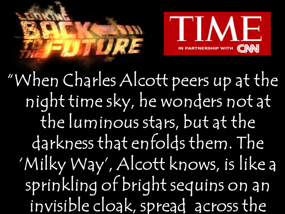 When Charles Alcott peers up at the night time sky, he wonders not at the luminous stars, but at the darkness that enfolds them.