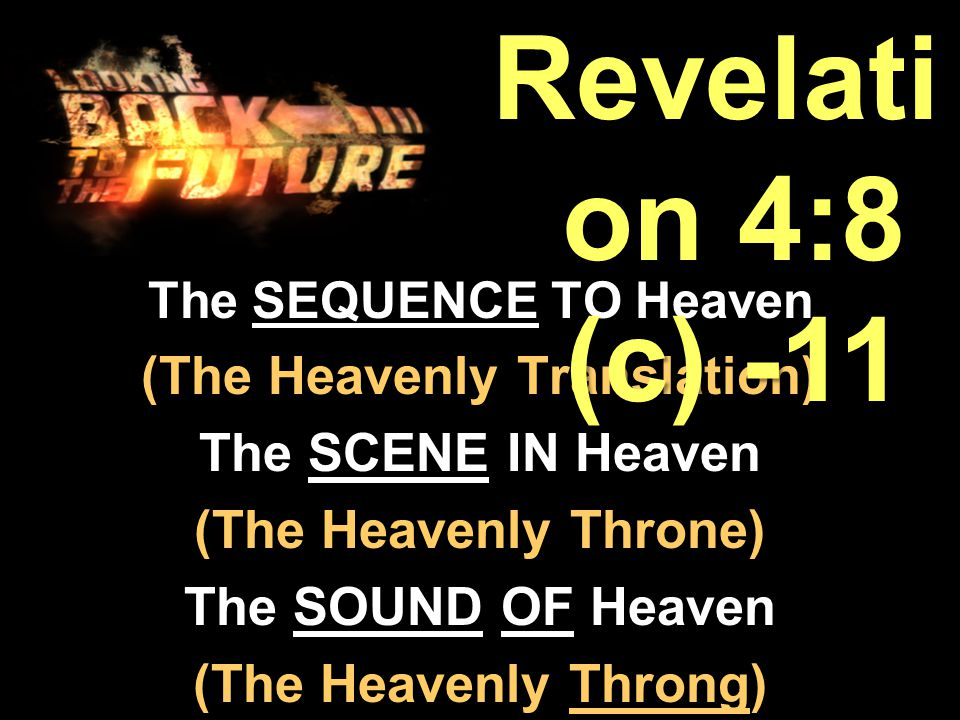 The SEQUENCE TO Heaven (The Heavenly Translation) The SCENE IN Heaven (The Heavenly Throne) The SOUND OF Heaven (The Heavenly Throng) Revelati on 4:8 (c) -11