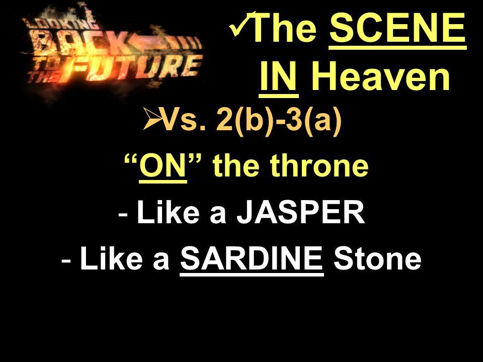 """ Vs. 2(b)-3(a) """"ON"""" the throne """"ON"""" the throne -Like a JASPER -Like a SARDINE Stone The SCENE IN Heaven The SCENE IN Heaven"""