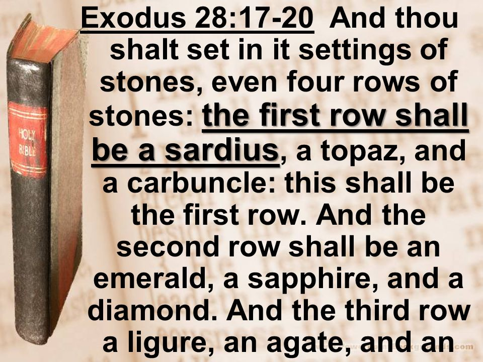 the first row shall be a sardius and a jasper Exodus 28:17-20 And thou shalt set in it settings of stones, even four rows of stones: the first row shall be a sardius, a topaz, and a carbuncle: this shall be the first row.