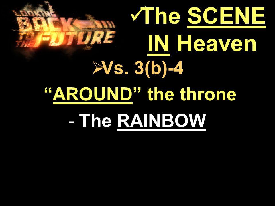 """ Vs. 3(b)-4 """"AROUND"""" the throne """"AROUND"""" the throne -The RAINBOW The SCENE IN Heaven The SCENE IN Heaven"""