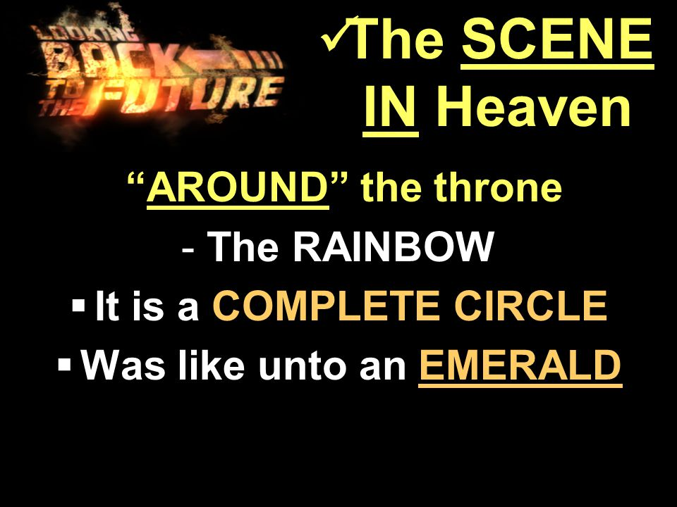 AROUND the throne AROUND the throne -The RAINBOW  It is a COMPLETE CIRCLE  Was like unto an EMERALD The SCENE IN Heaven The SCENE IN Heaven
