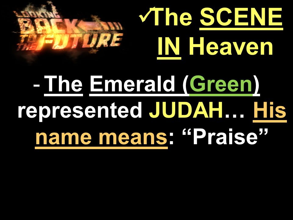 -The Emerald (Green) represented JUDAH… His name means: Praise The SCENE IN Heaven The SCENE IN Heaven