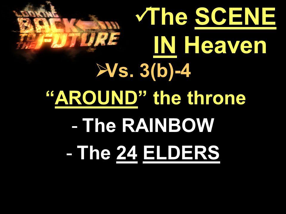 " Vs. 3(b)-4 ""AROUND"" the throne ""AROUND"" the throne -The RAINBOW -The 24 ELDERS The SCENE IN Heaven The SCENE IN Heaven"