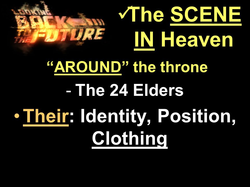AROUND the throne AROUND the throne -The 24 Elders Their: Identity, Position, ClothingTheir: Identity, Position, Clothing The SCENE IN Heaven The SCENE IN Heaven