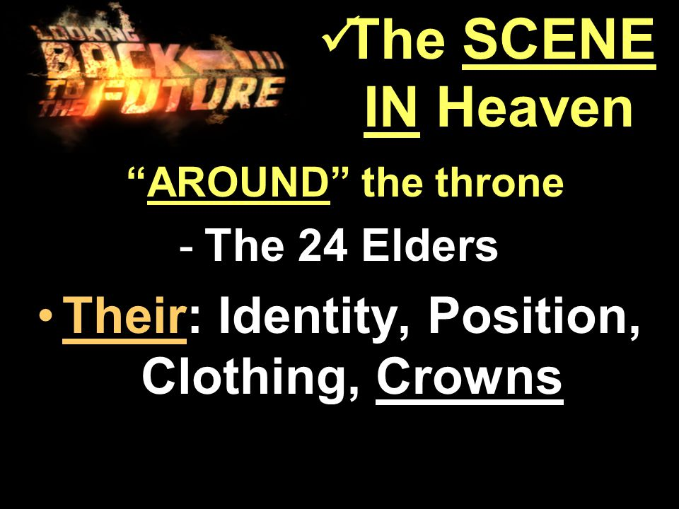 AROUND the throne AROUND the throne -The 24 Elders Their: Identity, Position, Clothing, CrownsTheir: Identity, Position, Clothing, Crowns The SCENE IN Heaven The SCENE IN Heaven