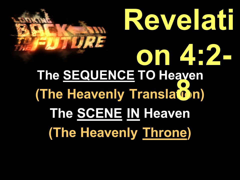 The SEQUENCE TO Heaven (The Heavenly Translation) The SCENE IN Heaven (The Heavenly Throne) Revelati on 4:2- 8
