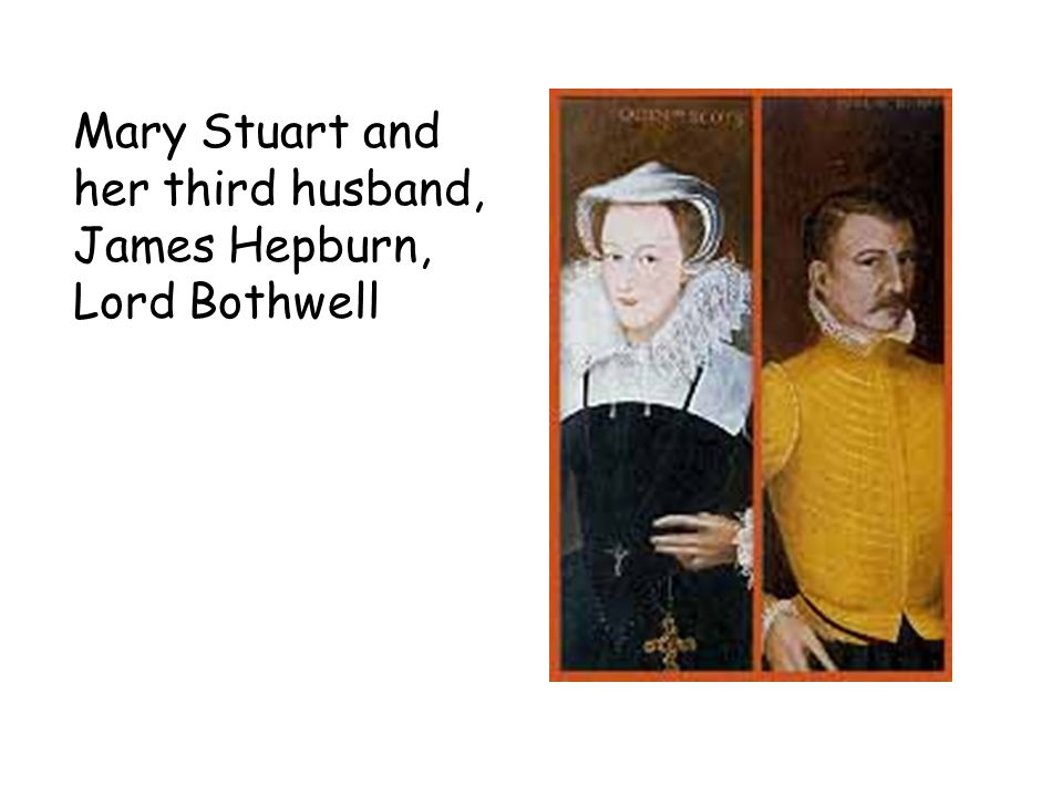 Mary Stuart and her third husband, James Hepburn, Lord Bothwell