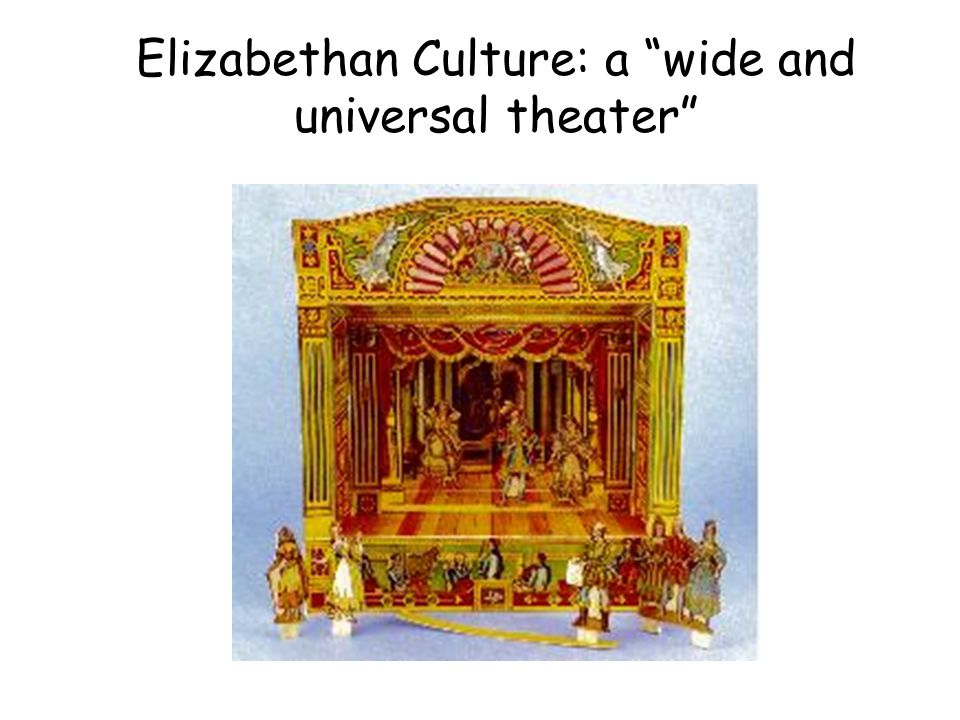 Elizabethan Culture: a wide and universal theater