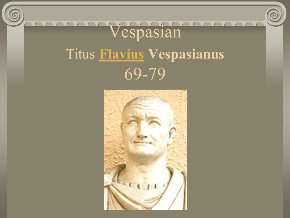 Vespasian Titus Flavius Vespasianus 69-79Flavius