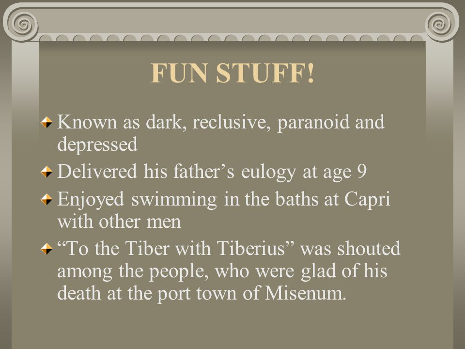 FUN STUFF! Known as dark, reclusive, paranoid and depressed Delivered his father's eulogy at age 9 Enjoyed swimming in the baths at Capri with other m