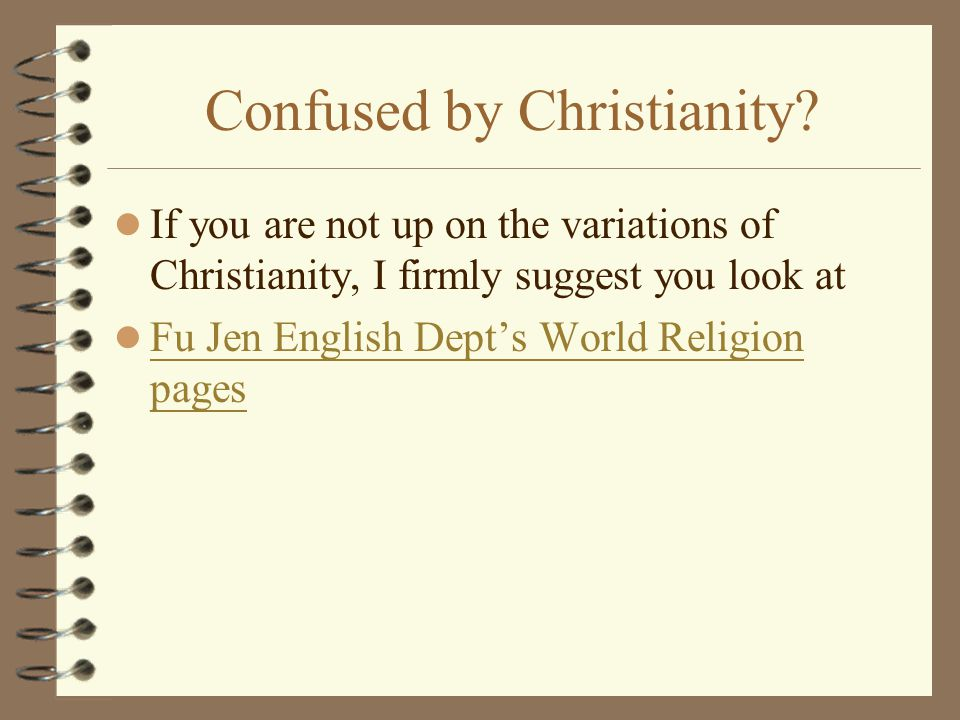 Confused by Christianity.