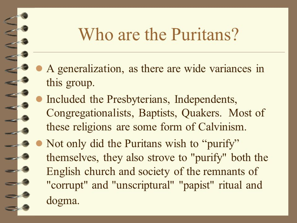 Who are the Puritans. A generalization, as there are wide variances in this group.