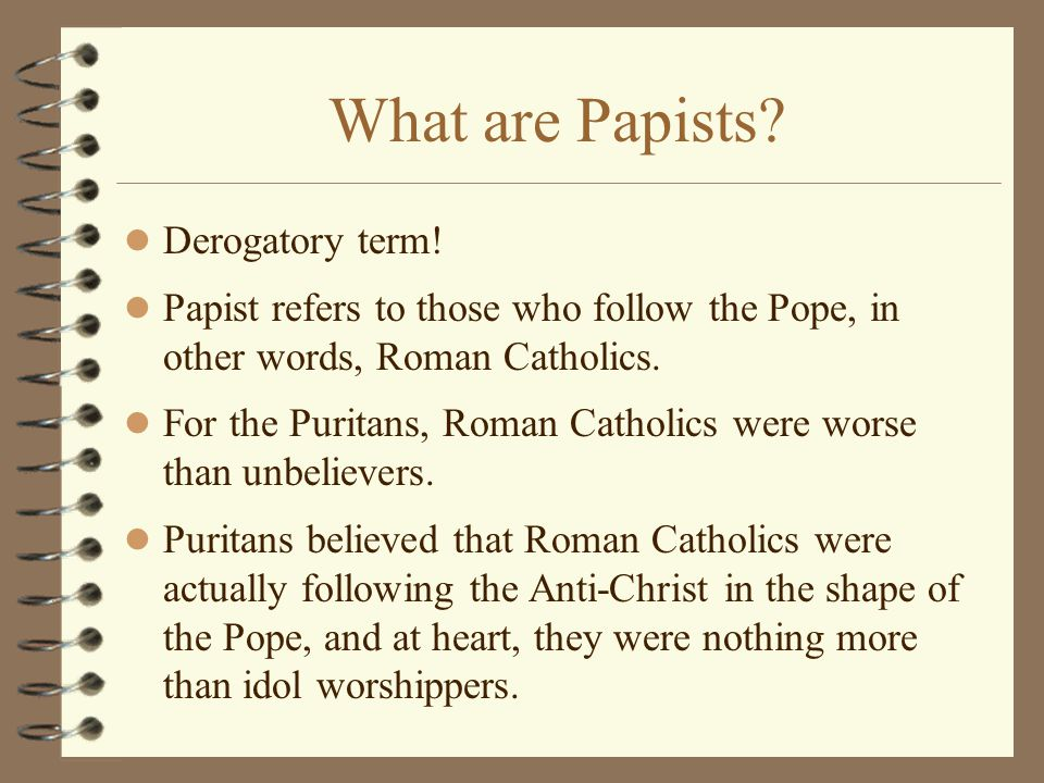 What are Papists. Derogatory term.