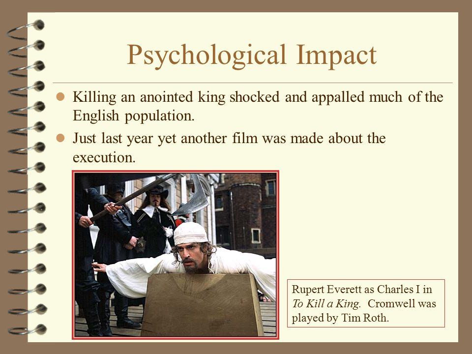 Psychological Impact Killing an anointed king shocked and appalled much of the English population.