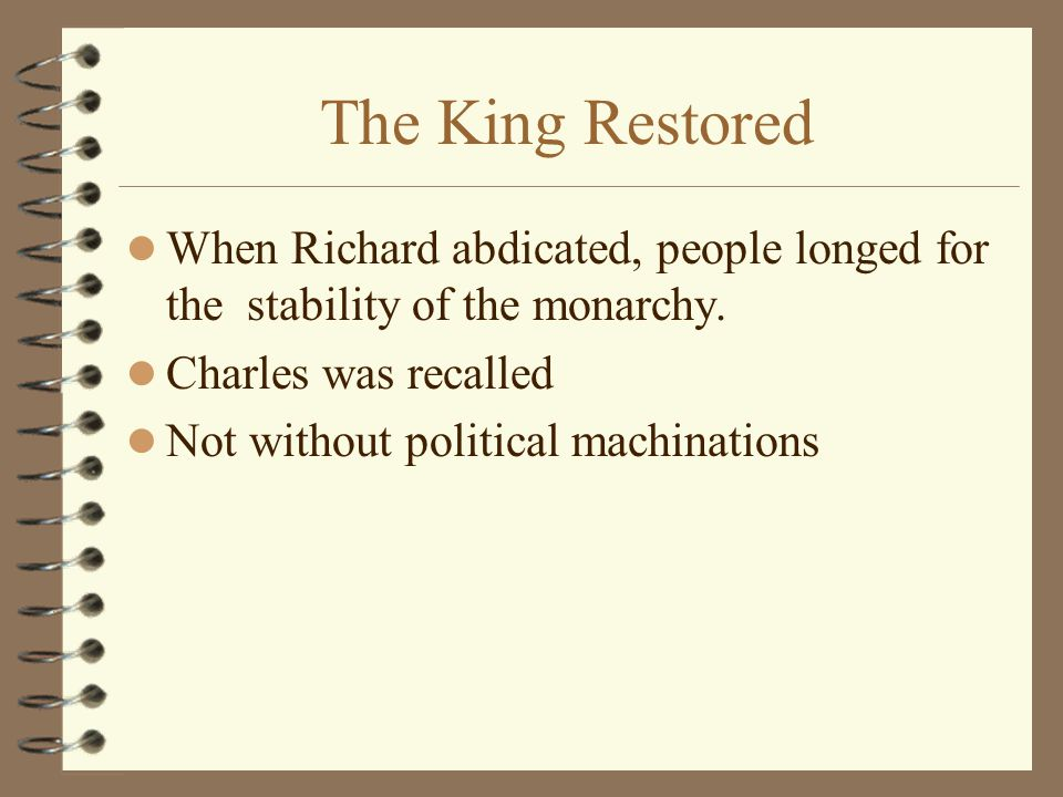 The King Restored When Richard abdicated, people longed for the stability of the monarchy.