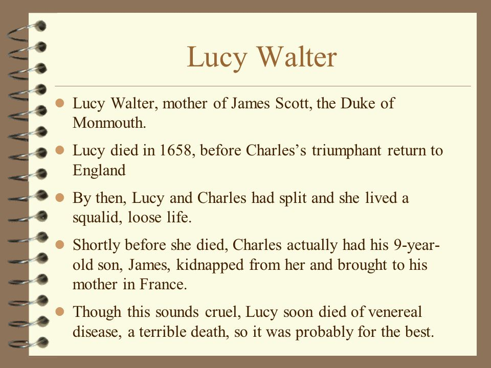 Lucy Walter Lucy Walter, mother of James Scott, the Duke of Monmouth.