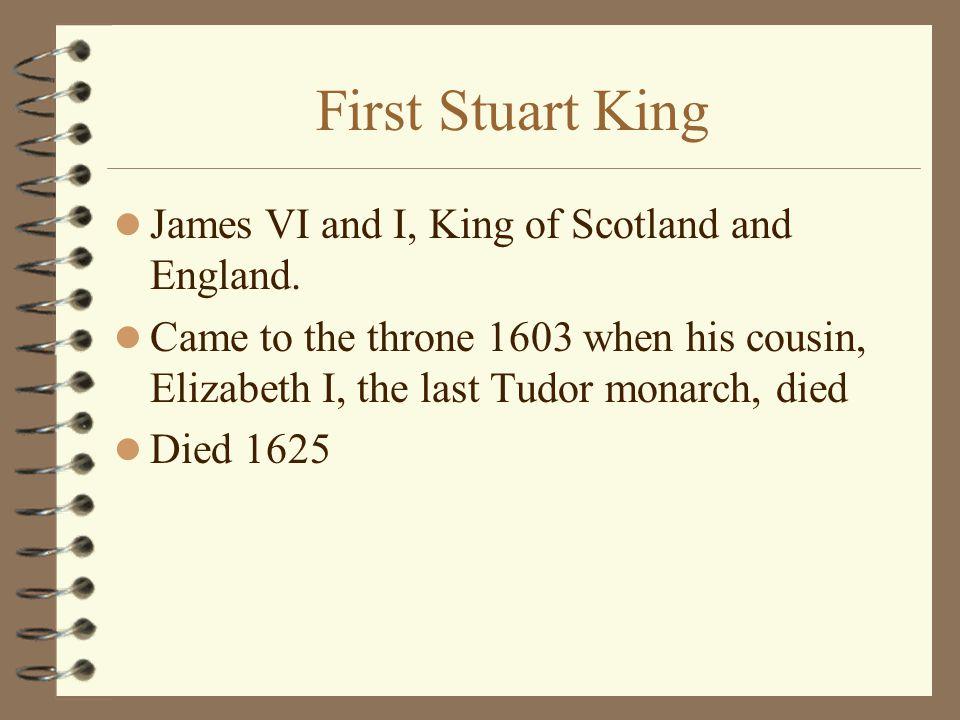 First Stuart King James VI and I, King of Scotland and England.