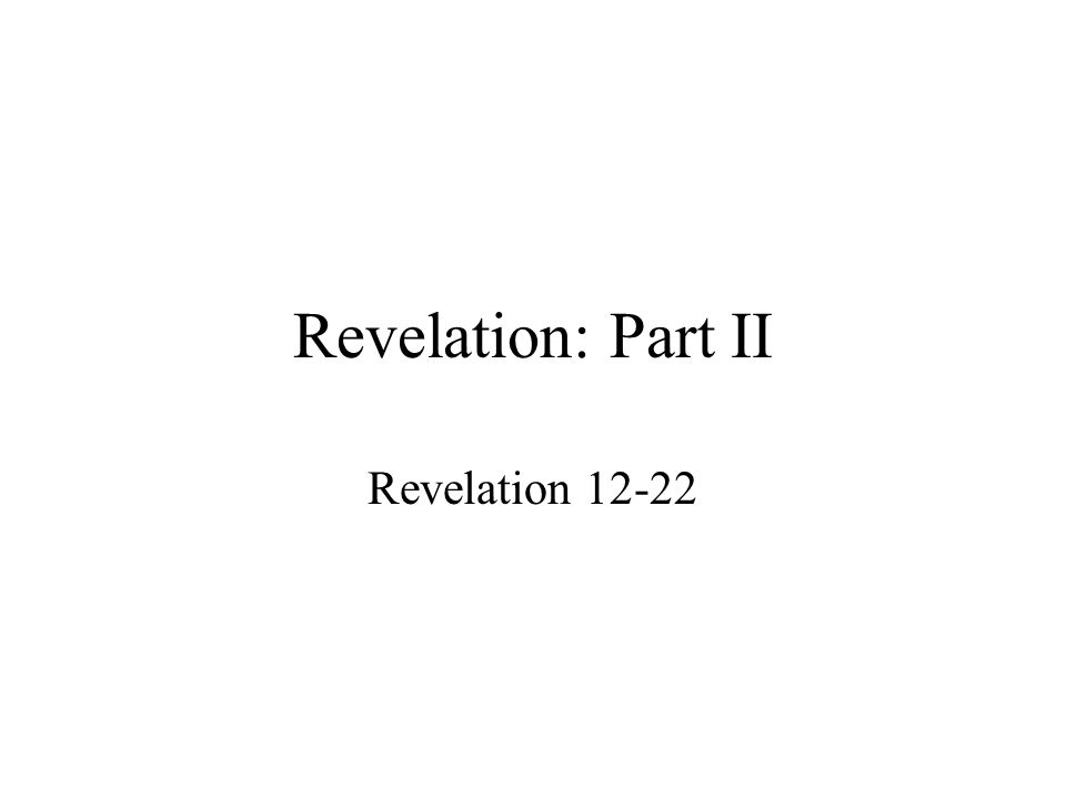 Revelation: Part II Revelation 12-22