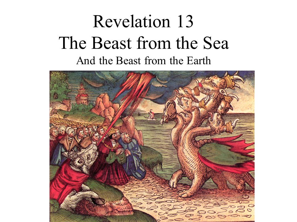 Revelation 13 The Beast from the Sea And the Beast from the Earth