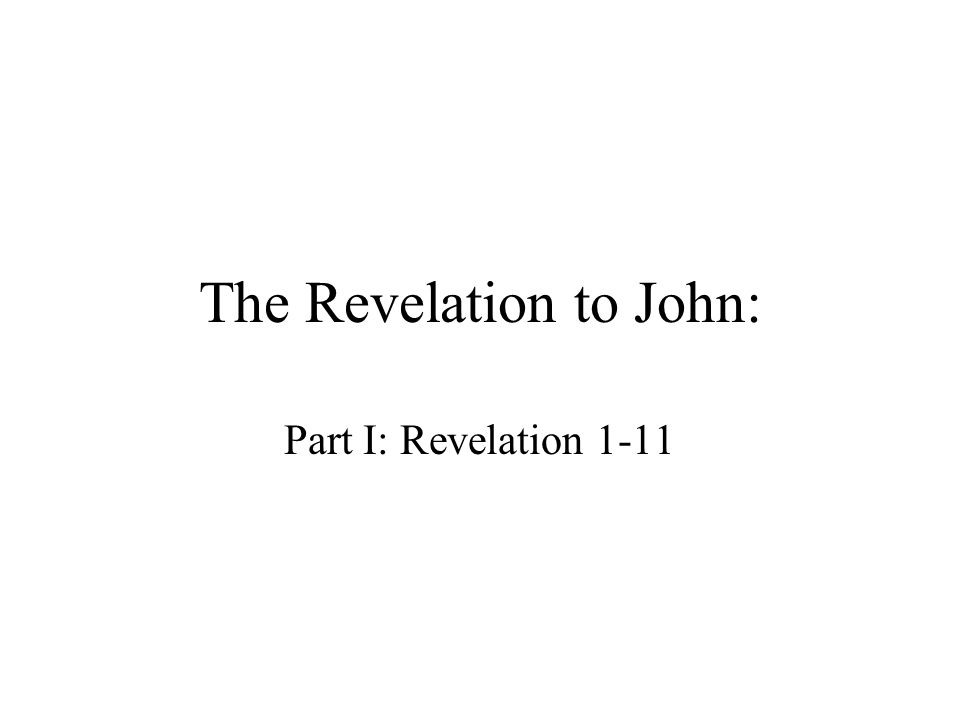 The Revelation to John: Part I: Revelation 1-11