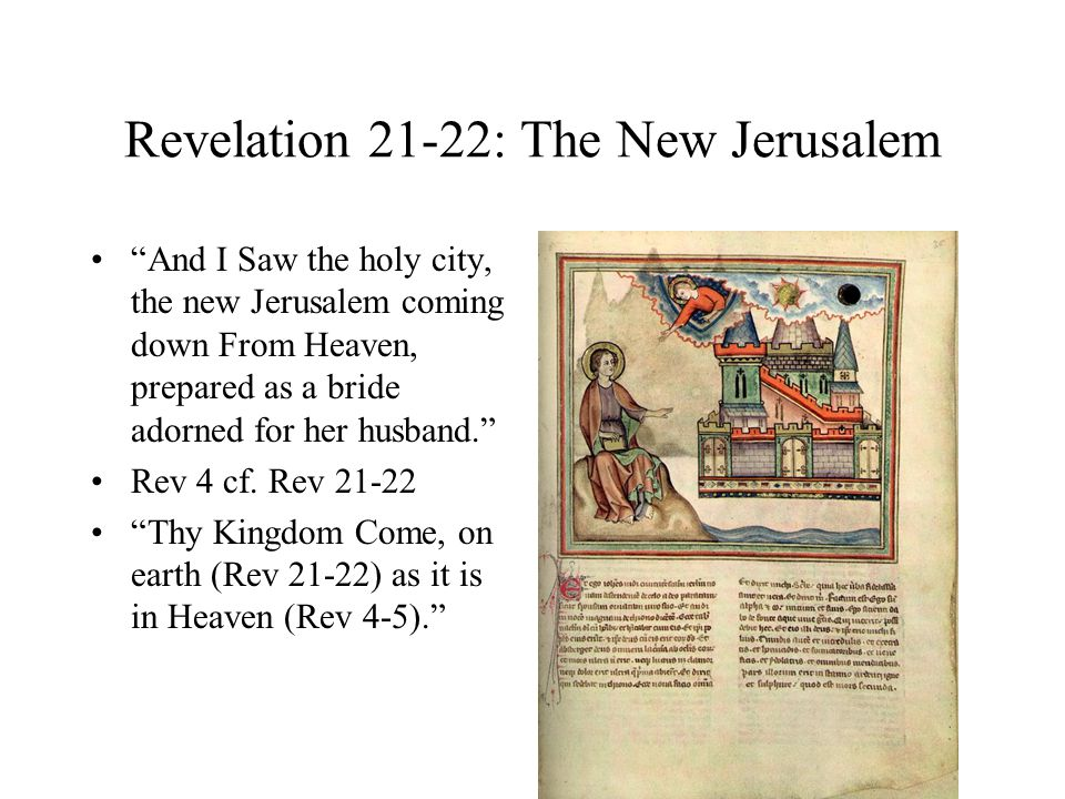 Revelation 21-22: The New Jerusalem And I Saw the holy city, the new Jerusalem coming down From Heaven, prepared as a bride adorned for her husband. Rev 4 cf.