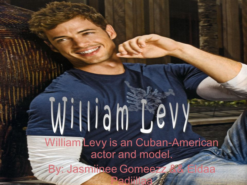 William Levy is an Cuban-American actor and model. By: Jasmiinee Gomeezz && Eldaa Padiillaa
