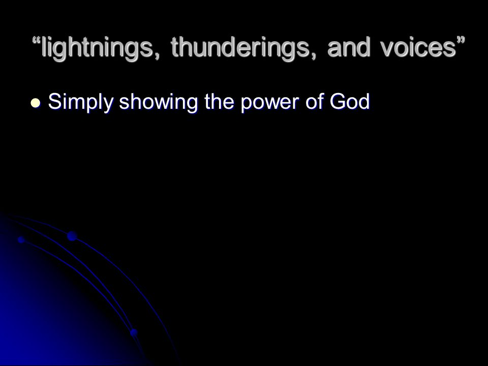 """lightnings, thunderings, and voices"" Simply showing the power of God Simply showing the power of God"