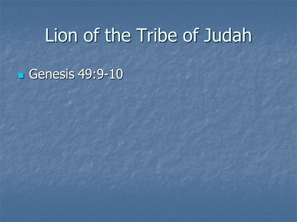 Lion of the Tribe of Judah Genesis 49:9-10 Genesis 49:9-10