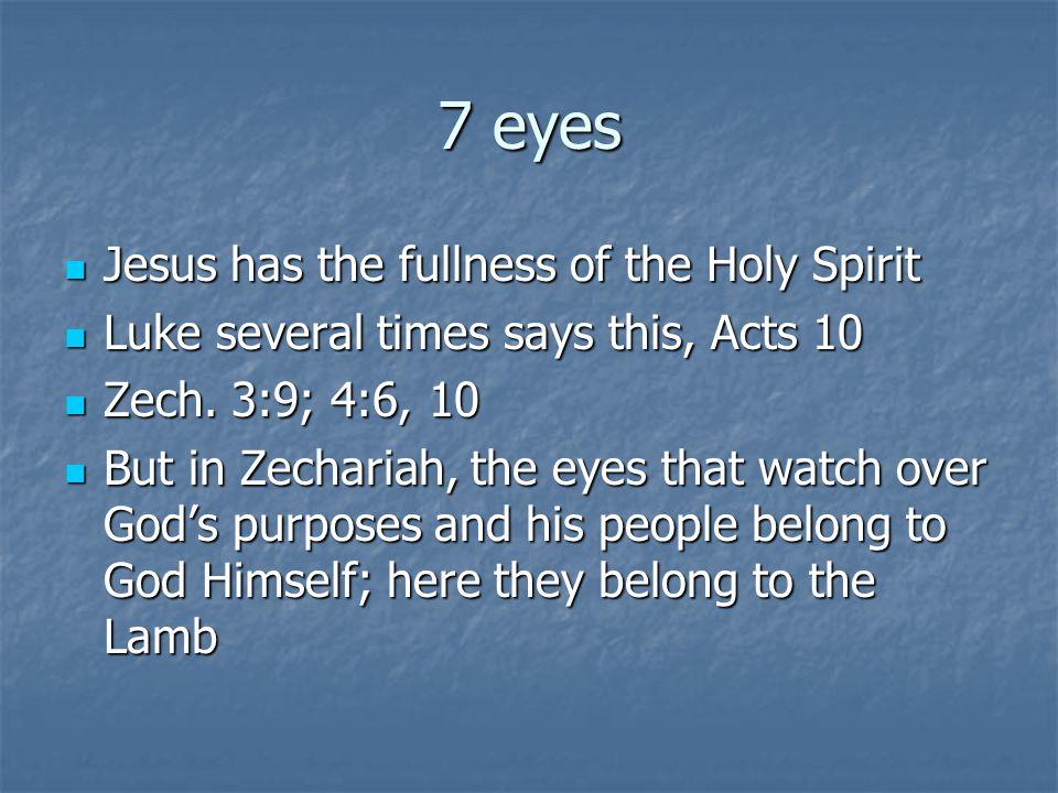 7 eyes Jesus has the fullness of the Holy Spirit Jesus has the fullness of the Holy Spirit Luke several times says this, Acts 10 Luke several times sa
