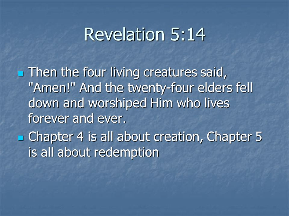 Revelation 5:14 Then the four living creatures said,