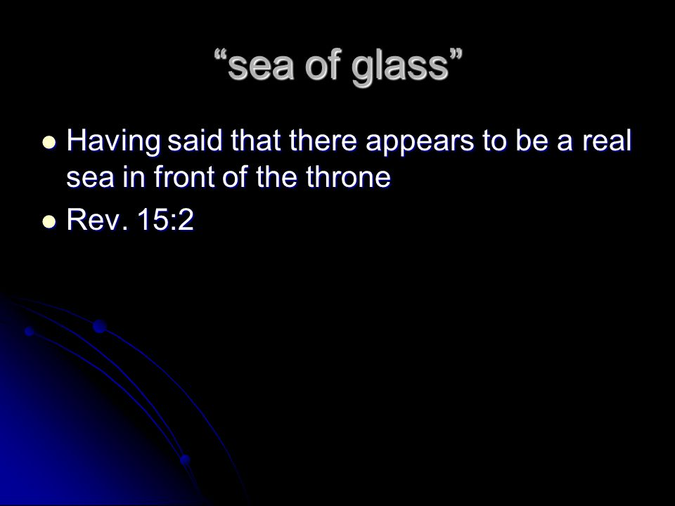 """""""sea of glass"""" Having said that there appears to be a real sea in front of the throne Having said that there appears to be a real sea in front of the"""