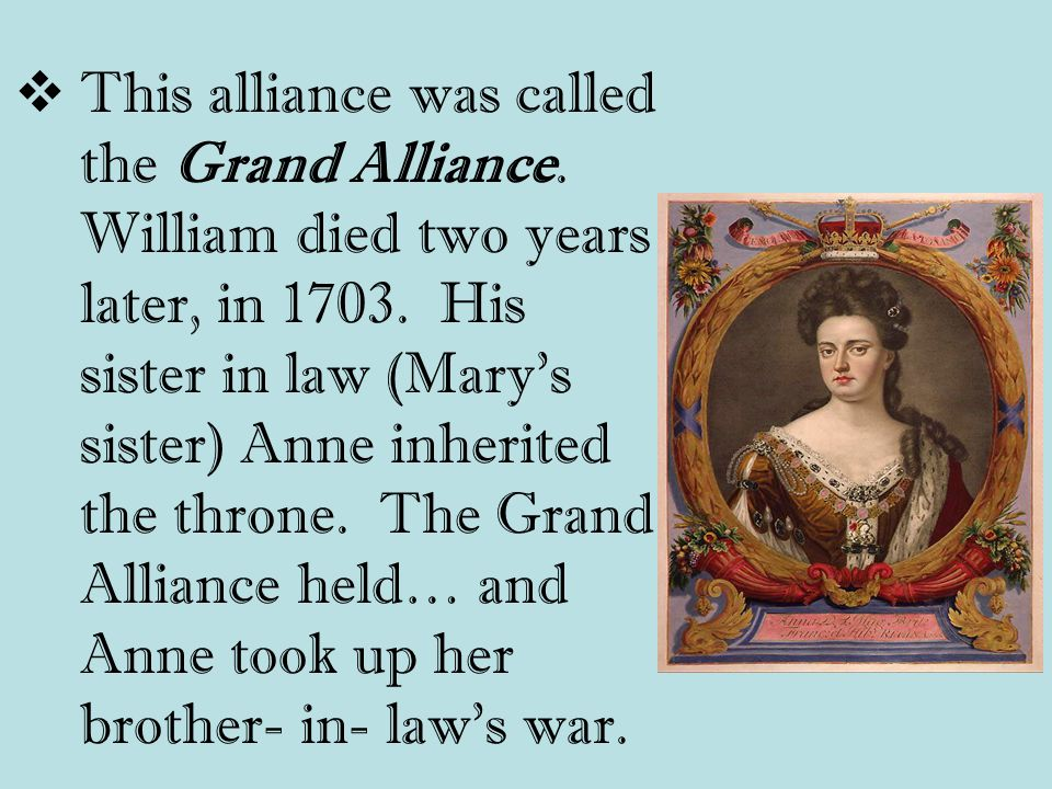 This alliance was called the Grand Alliance. William died two years later, in 1703.