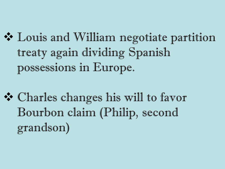  Louis and William negotiate partition treaty again dividing Spanish possessions in Europe.
