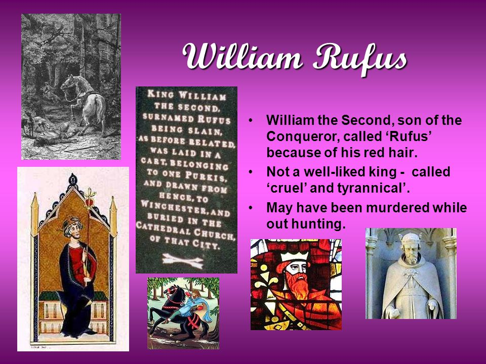 William Rufus William the Second, son of the Conqueror, called 'Rufus' because of his red hair.