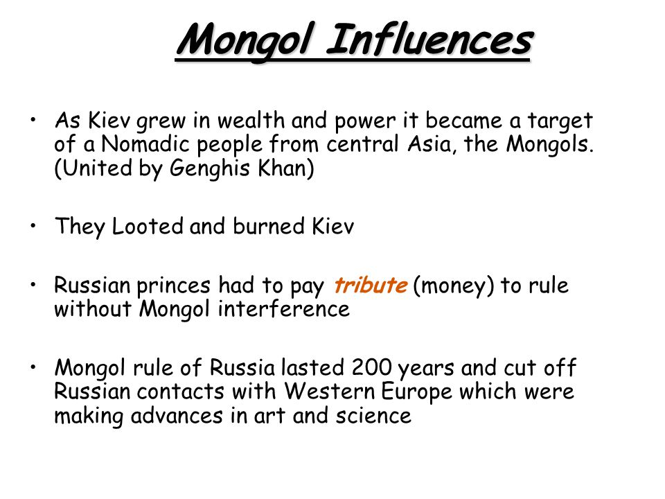 As Kiev grew in wealth and power it became a target of a Nomadic people from central Asia, the Mongols.