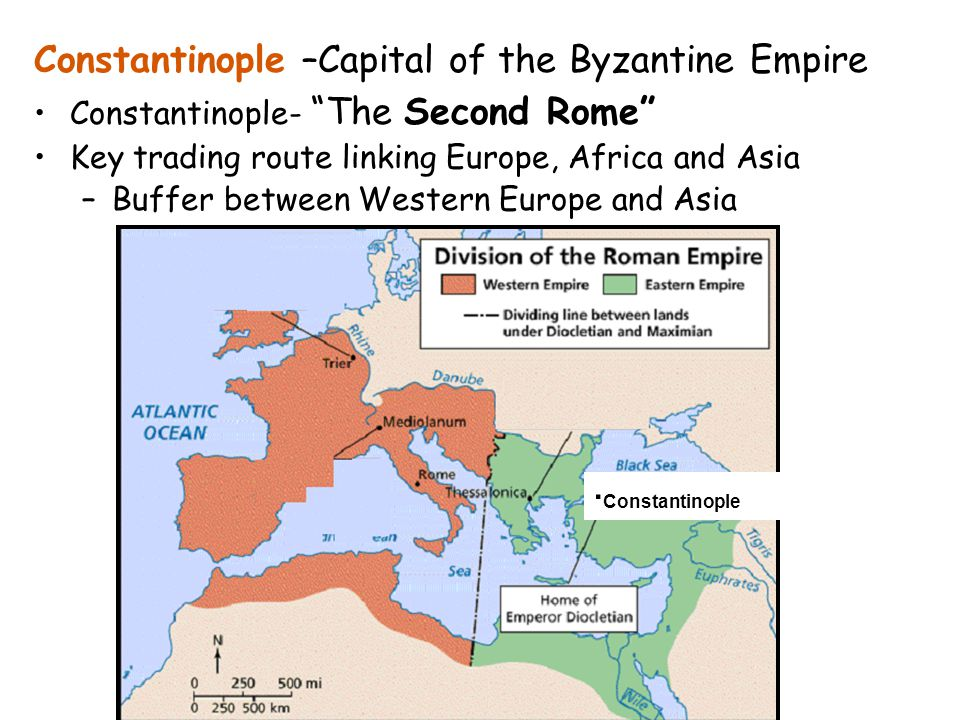 Constantinople- The Second Rome Key trading route linking Europe, Africa and Asia –Buffer between Western Europe and Asia Constantinople –Capital of the Byzantine Empire · Constantinople